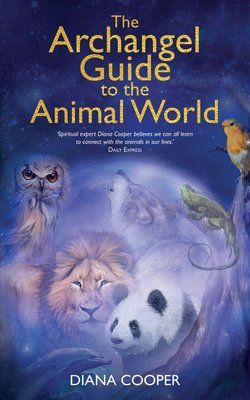 Diana Cooper -  The Archangel Guide to the Animal World (Book)