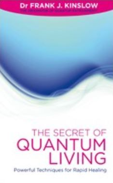 Frank Kinslow - The Secret of Quantum Living: Powerful Techniques for Applying Quantum Entrainment in Daily Living (Book)