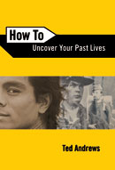 How to Uncover Your Past Lives (Book) by Ted Andrews