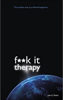 John C. Parkin - F**k It Therapy: The Profane Way to Profound Happiness