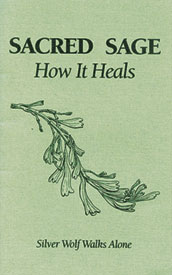 Sacred Sage: How it Heals (Pamphlet Book) by Silver Wolf Walks Alone