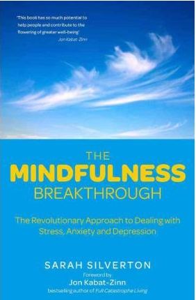 Sarah Silverton - Mindfulness Breakthrough: The Revolutionary Approach to Dealing with Stress, Anxiety and Depression (Book)